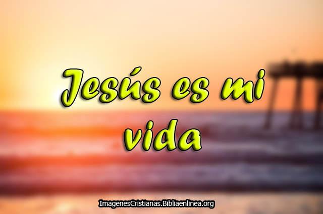 Jesus es mi vida Imagenes cristianas