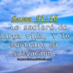 Salmos 91:16 Lo saciaré de larga vida …
