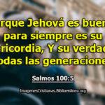 Salmos Porque Jehová es bueno; para siempre es su misericordia