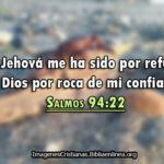 Imágenes con Salmos 94:22 Mas Jehová me ha sido por refugio