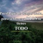 Imágenes Cristianas Si tienes a Dios lo tienes todo