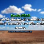 Imágenes con Salmos 102:25 Desde el principio tú fundaste la tierra