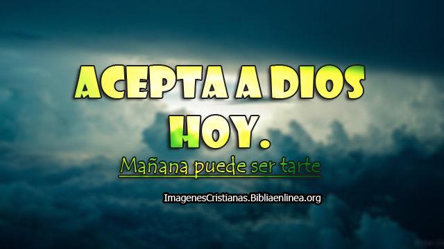 acepta- a Dios hoy