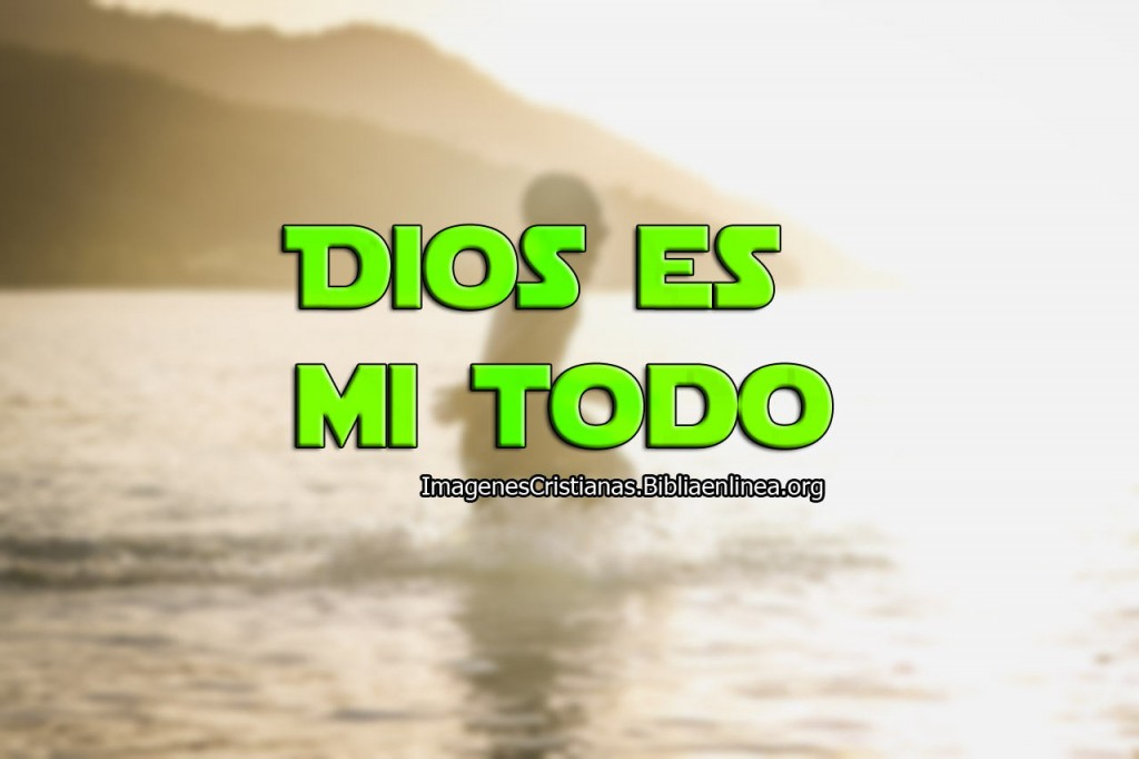 imagen cristiana Dios es mi todo
