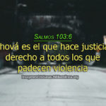 Salmos 103:6 Jehová es el que hace justicia
