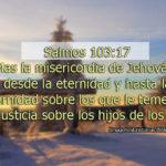 Salmos 103:17 Mas la misericordia de Jehová es desde la eternidad