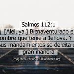 Salmos 112:1 Bienaventurado el hombre que teme a Jehová