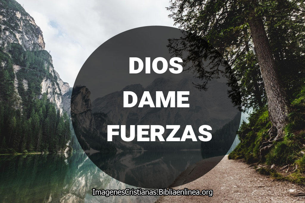 Imagenes cristianas Dios dame fuerzas
