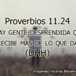 Proverbios 11.24 Hay gente desprendida que recibe más de lo que da