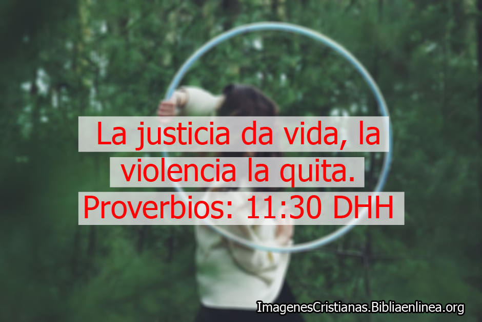 Imagenes de proverbios la justicia da vida, la violencia la quita