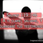 Salmos 119:146  A ti clamé; sálvame, Y guardaré tus testimonios