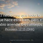 … el sabio atiende los consejos. Proverbios 12:15