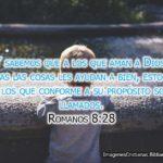 Y sabemos que a los que aman a Dios, todas las cosas les ayudan