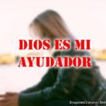 Dios es el que me ayuda imagenes cristianas
