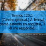 Salmos 120:1 A Jehová clamé estando en angustia, Y él me respondió