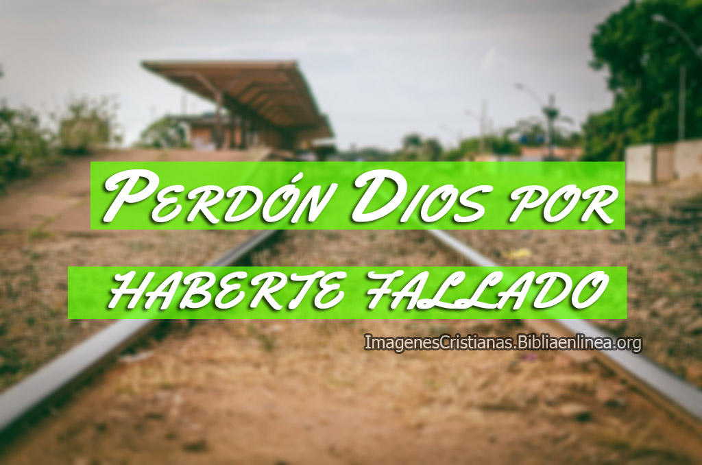 Imágenes Para Pedir Perdón Dios Por Haberte Fallado