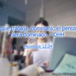 Proverbios 12:24 El que trabaja, dominará