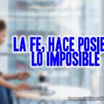 Frase cristiana: la fe hace posible las cosas