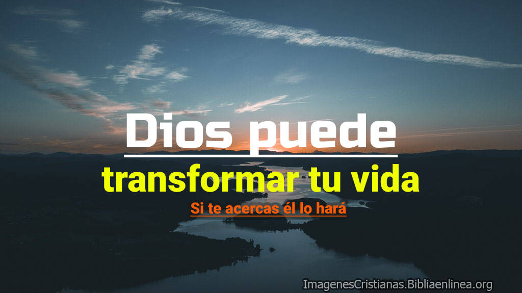 Dios puede transformar tu vida imagenes cristianas