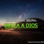 Busca a dios en momentos dificiles