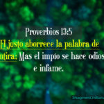 Proverbios 13:5 El justo aborrece la palabra de mentira