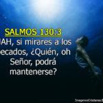 Salmos 130:3 JAH, si mirares a los pecados Quién, oh Señor, podrá mantenerse