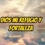 Dios mi refugio y fortaleza