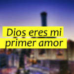 Mi primer amor Dios