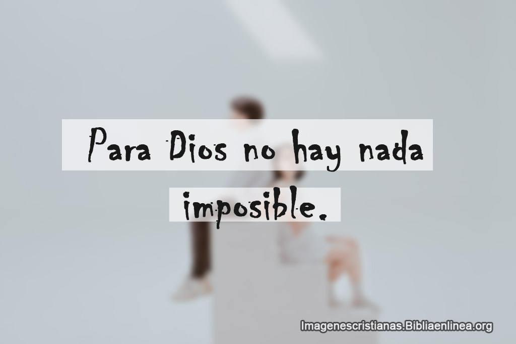 Frase de para dios no hay nada imposible
