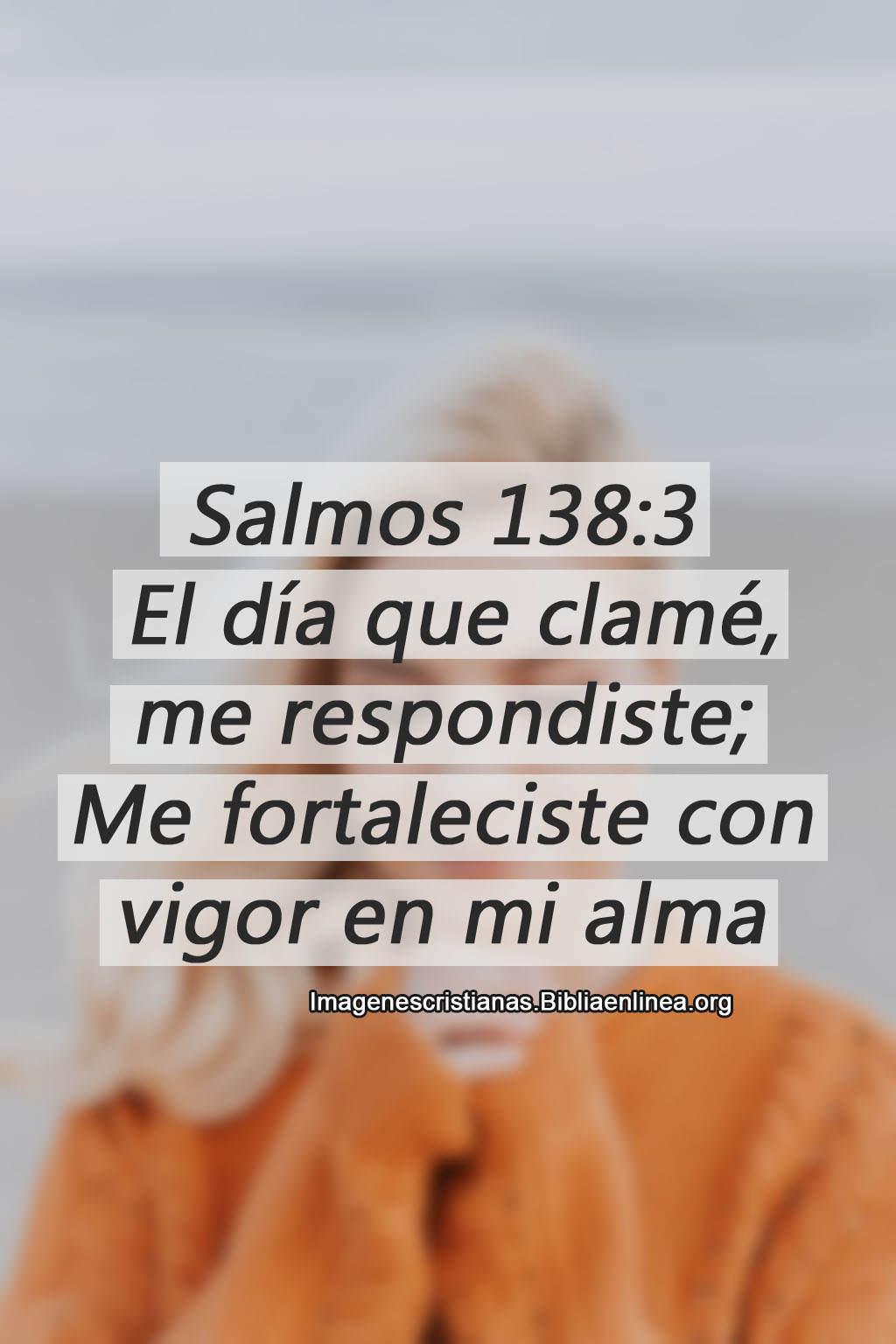 Salmos 138 3 el día que clame me respondiste
