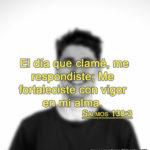 Salmos 138:3 El día que clamé, me respondiste