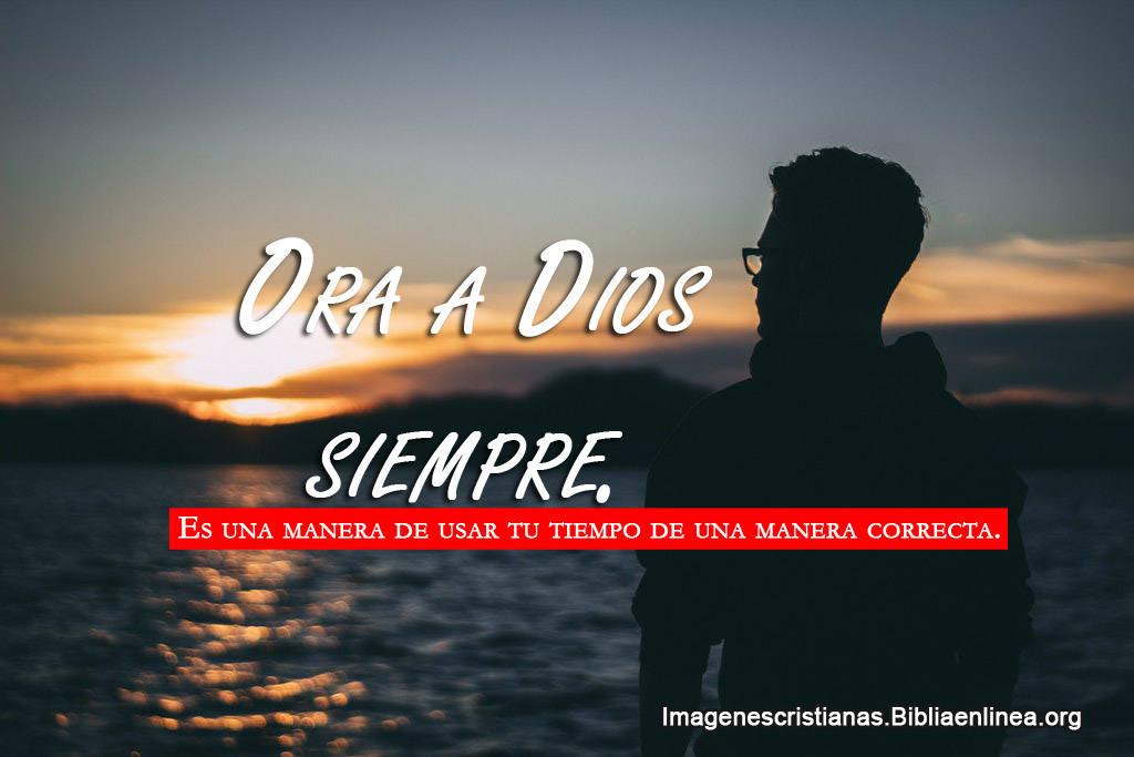 Orar a dios siempre imagenes cristianas