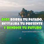 Dios borra tu pasado, restaura tu presente y bendice tu futuro
