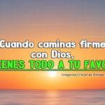 Cuando caminas firme con Dios, tienes todo a tu favor
