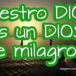 Nuestro DIOS es un DIOS de milagros
