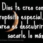 Dios te creo con un propósito especial, tu tarea es descubrirlo y sacarle lo máximo