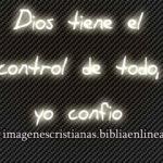 Dios tiene el control de todo, yo confió