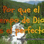 Por que el tiempo de Dios es el perfecto.