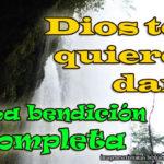 Dios te quiere dar la bendición completa