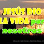 Imagenes cristianas Jesus dio la vida