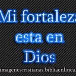 Imágenes de Mi fortaleza esta en Dios