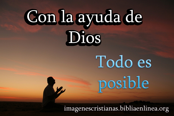 con la ayuda de Dios todo es posible