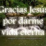 Imagen cristiana: Gracias Jesús por darme vida eterna