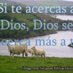 Imagen cristiana: Si te acercas a Dios, Dios se acerca más a ti