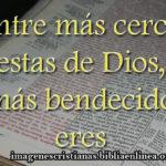 Entre más cerca estas de Dios, más bendecido eres