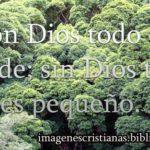 Con Dios todo es grande sin Dios todo es pequeño