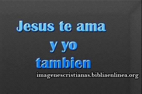 jesus te ama y yo tambien