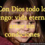 Con Dios todo lo tengo: vida eterna, amor sin condiciones