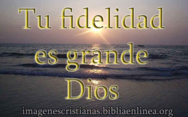 tu fidelicidad es grande Dios