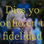 yo confio en tu fidelicidad Dios